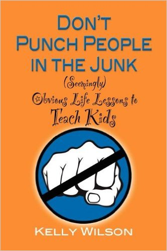 Don't Punch People in the Junk by Kelly Wilson | Wilson Writes